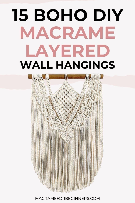 15 Boho DIY Layered Macrame Wall Hanging Tutorials for Beginners - Macrame for Beginners